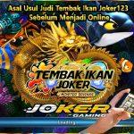 Asal Usul Judi Tembak Ikan Joker123 Sebelum Menjadi Online